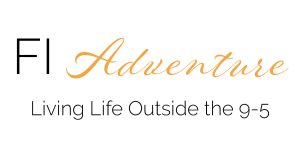 FI Adventure | Living Life Outside the 9-5