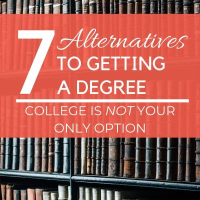 7 Alternatives to a Degree | College is NOT Your Only Option