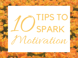 How to Get Motivated 10 Tips