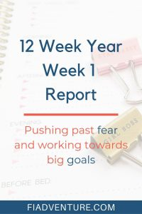 12 Week Year Week 1 Report - Pushing past fear and working towards big goals