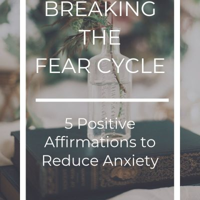 Breaking the Fear Cycle: Positive Affirmations