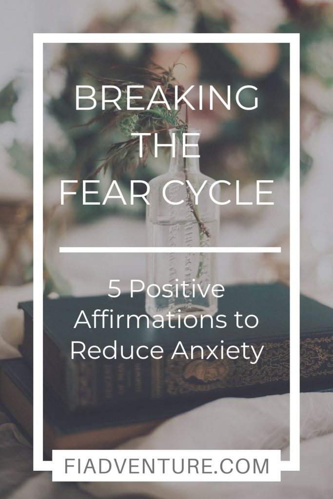 Breaking the fear cycle - 5 positive affirmations to reduce anxiety