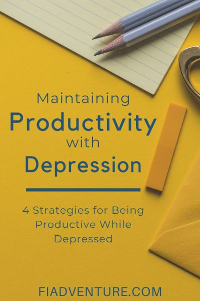 Maintaining Productivity with Depression - 4 Strategies for Being Productive While Depressed