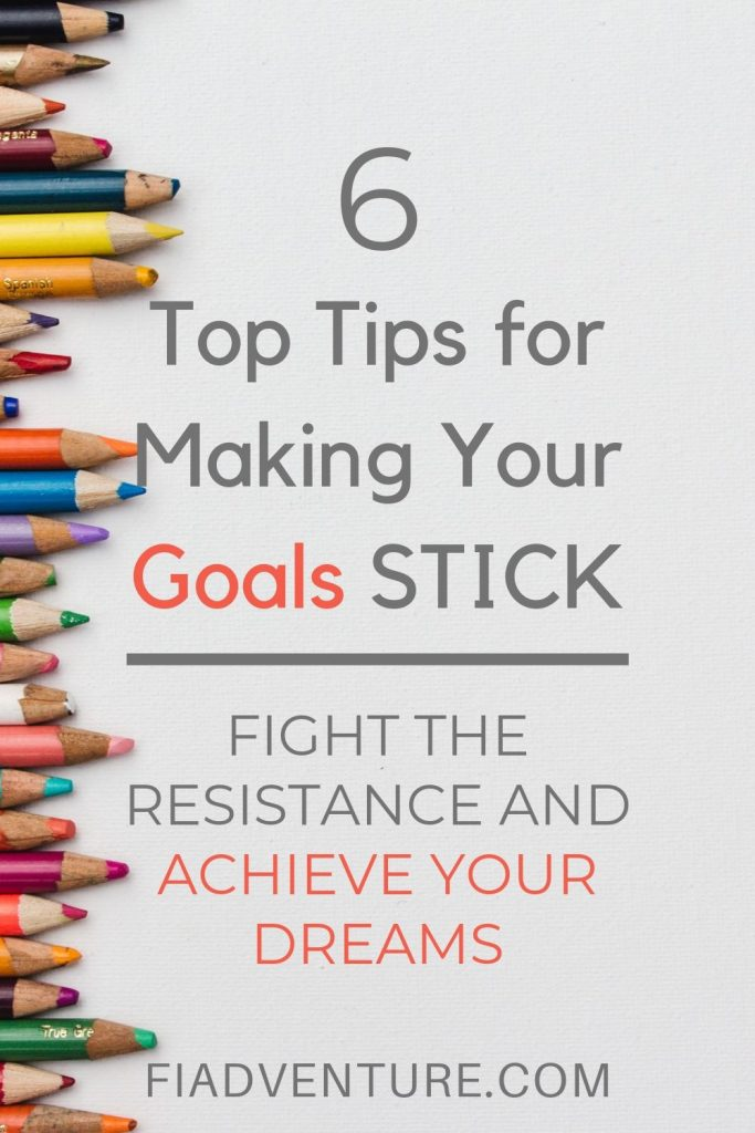 6 top tips for making your goals stick - fight the resistance and achieve your dreams